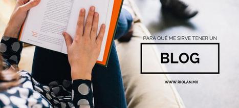 Para qué me sirve tener un blog: 8 razones importantes | Marketing de contenidos - Content Marketing | Scoop.it