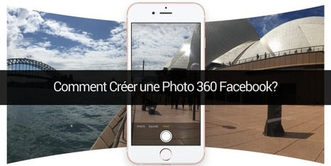 [Astuces] Comment Créer une Photo 360 Facebook?  | Social Media Curation par Mon Habitat Web | Scoop.it