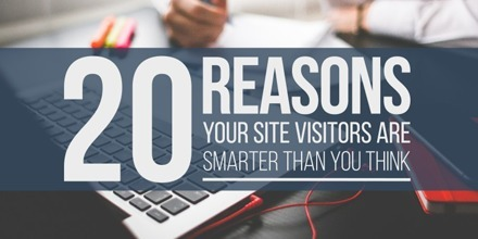 20 Reasons Your Site Visitors Are Smarter Than You Think | Design, social media and web resources | Scoop.it