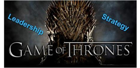 Game of Thrones: 7 Lessons in Leadership & Business | Coaching Leaders | Scoop.it