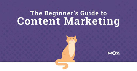 Content Marketing - The Free Beginner's Guide from Moz | Digital Media Marketing | Scoop.it