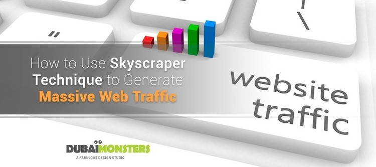 How to Use Skyscraper Technique to Generate Massive Web Traffic - DubaiMonsters | The Marketing Technology Alert | Scoop.it
