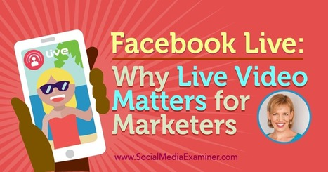 Facebook Live: Why Live Video Matters for Marketers : Social Media Examiner | Video as content marketing tool | Scoop.it