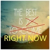 The Best Is Not Yet to Come, It Is Right Now. ~ Crystal Bright | Leadership and Spirituality | Scoop.it