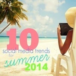 Top 10 Social Trends for Summer 2014 | Sizzlin' News | Scoop.it