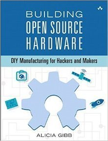 Building Open Source Hardware – a new book by Alicia Gibb from OSHWA | Peer2Politics | Scoop.it
