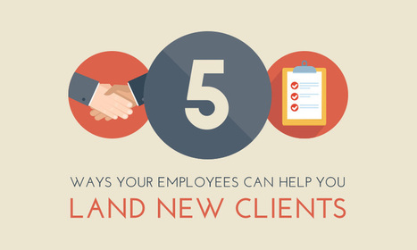 5 Ways Your Employees Can Help With Finding New Clients | When I Work | Competitive Edge | Scoop.it