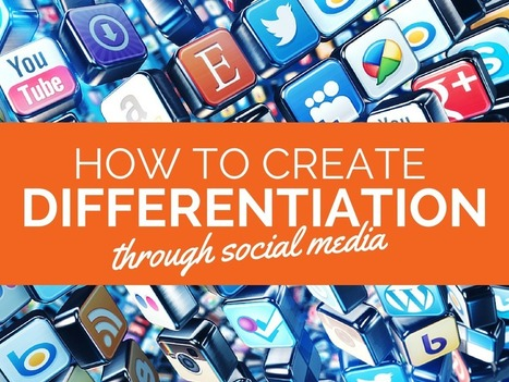 How to Create Differentiation Through Social Media | Social, Content, Hacking | Scoop.it