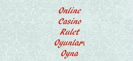 Online Casino Rulet Oyunları Oyna | Casino Oyunları ve Poker Siteleri | rulet | Scoop.it