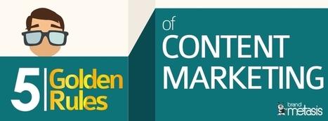 5 Golden Rules of Content Marketing - Brand Metasis | Inbound Marketing | Scoop.it