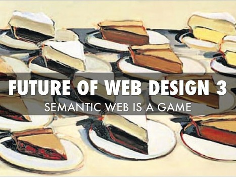 Future of Web Design 3: Semantic Web Is A Game | Design Revolution | Scoop.it