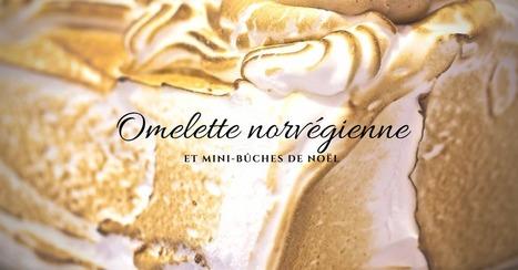 Omelette norvégienne et mini-bûches de Noël - Essor | Cuisine et cuisiniers | Scoop.it