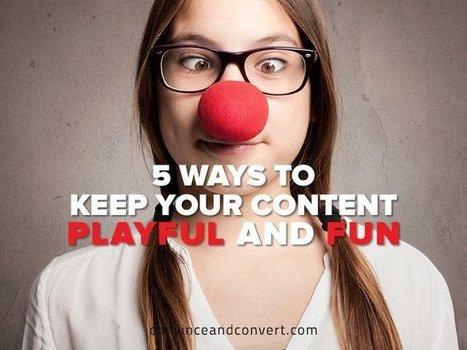 5 Ways to Keep Your Content Playful and Fun | digital marketing strategy | Scoop.it