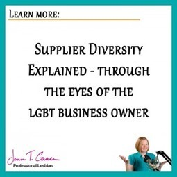Supplier Diversity Explained - through the eyes of the LGBT business owner - Jenn T. Grace | Diverse Meetings--LGBT Issues in Conference Management | Scoop.it
