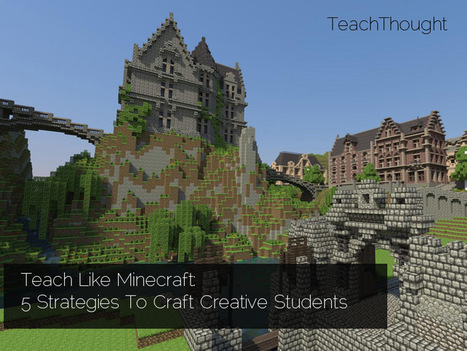 Teach Like Minecraft: 5 Strategies To Craft Creative Students | Digital story telling in  EFL classes. | Scoop.it