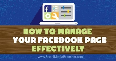 How to Manage Your Facebook Page Effectively | Social Media Examiner | Social Media Magic | Scoop.it
