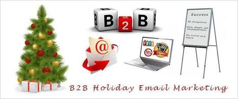 5 Holiday Email Marketing Tricks For B2B Organizations | email marketing & social media | Scoop.it