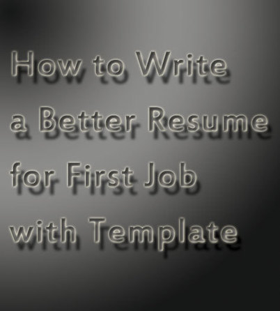 How to Write a Better Resume for First Job even with Template | Free Printable Template to Download | Scoop.it