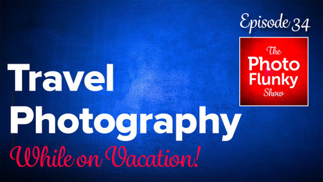 Travel Photography While on Vacation: Finding the Balance   Travel   Scoop.it