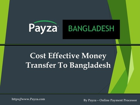 Safe and affordable money transfer to Bangladesh ! | Payza - Payment Gateway | Online Payment Processor | Scoop.it