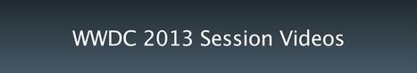 WWDC 2013 Session Videos - Apple Developer | New Tchnology | Scoop.it
