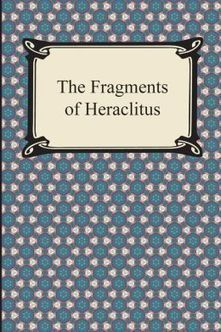 The Fragments of Heraclitus | University of Philosophical Research | Ancient Origins of Science | Scoop.it