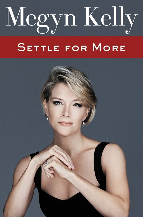 Settle for More | Book Summary, Reviews | Megyn Kelly | Memoir | Non Fiction Book Reviews | Scoop.it
