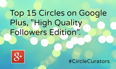 "Top 15 Circles on Google Plus, ""High Quality Followers Edition"" #GooglePlus #Listly - @RandyHilarski 