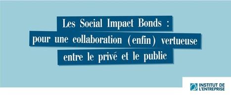 Les Social Impact Bonds : pour une collaboration (enfin) vertueuse entre le privé et le public — Institut de l'entreprise | Utilité sociale, impact social and co ! | Scoop.it
