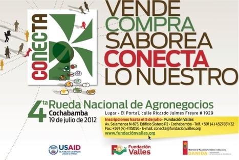 Fundación Valles organiza en Cochabamba CONECTA - 4ta Rueda Nacional de Agronegocios de Bolivia, 19 de Julio 2012 | Biocultural Diversity for Territorial Sustainable Development Reporter | Scoop.it