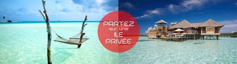 Partez sur une île privée | Voyage Court Séjours | Scoop.it