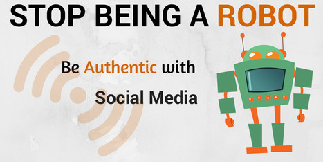Stop being a Robot- Be Authentic with Responsible Social Media | digital marketing strategy | Scoop.it