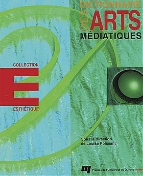 Dictionnaire des arts médiatiques (1997) - Sous la direction de Louise Poissant - #mediaart | arslog | Scoop.it