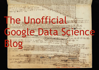 The Unofficial Google Data Science Blog: Welcome to the unofficial Google data science blog | Learning on the Fly | Scoop.it