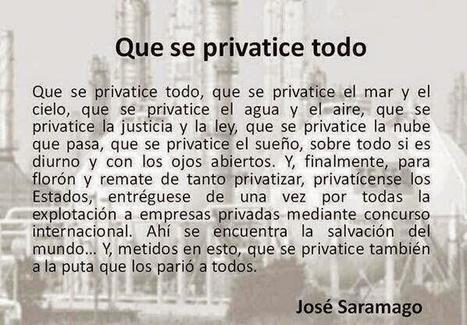 Saramago, opiniones: Privatización, que se privatice todo | Política para Dummies | Scoop.it