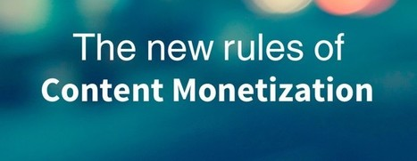 The New Rules Of Content Monetization | About Content Curation | Scoop.it