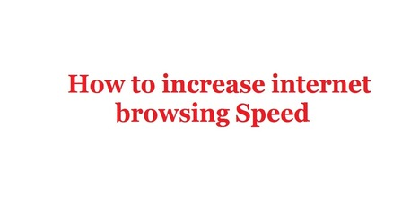 How to increase web browsing speed - Techno2know | Technology | Scoop.it