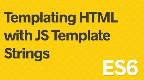 Easy Creation of HTML with JavaScript's Template Strings   Web tools and technologies   Scoop.it