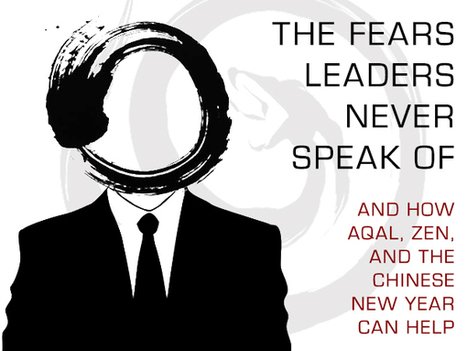 The Fears Leaders Never Speak of  (And How AQAL, Zen, and the Chinese New Year Can Help)   All About Coaching   Scoop.it