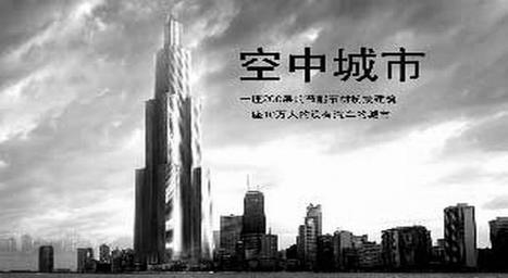 CHINE : Les travaux de la plus haute tour du monde vont débuter   Infos & Actualités de l'immobilier   Scoop.it