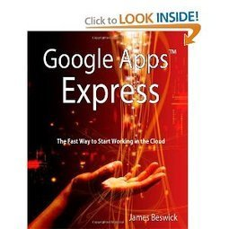 Amazon.com: Google Apps Express: The Fast Way To Start Working in the Cloud (9781460939215): James Beswick: Books | Joining the EdTech Revolution | Scoop.it
