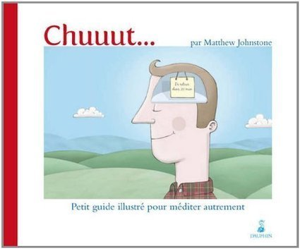 Chuuut... Petit guide illustré pour méditer autrement | Relaxation Dynamique | Scoop.it