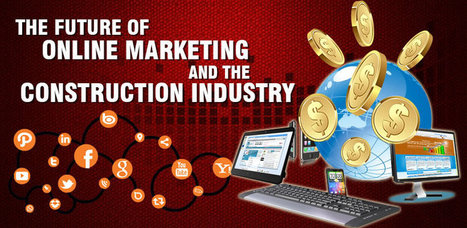 The Future of Online Marketing and the Construction Industry - Executive Web Club | News | Scoop.it