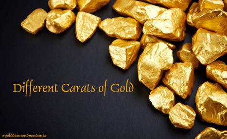 Difference between Different Carats of Gold | Diamond Jewellery India | Scoop.it