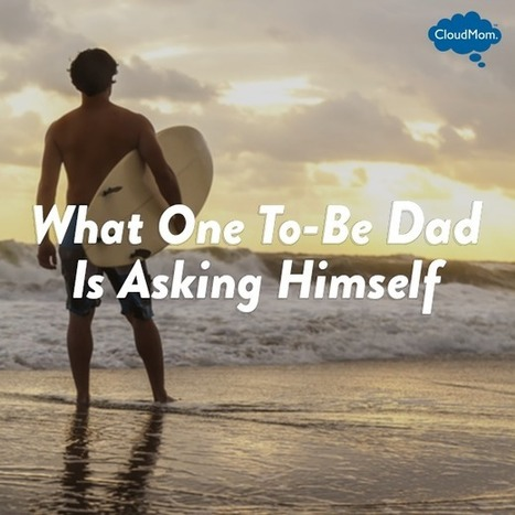 What One To-Be Dad Is Asking Himself | CloudMom | My Parenting Tips | Scoop.it