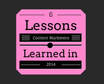 6 Lessons Content Marketers Should Never Forget from 2014 | Conversation visuelle | Scoop.it