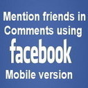 How to Mention Friends in Facebook comments from Mobile | Blogging Tips | Scoop.it