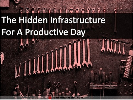 The Hidden Infrastructure For A Productive Day | Takis Athanassiou | Leadership Initiative | Scoop.it