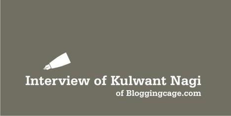 Interview of Kulwant Nagi of Bloggingcage.com on Blogging tips and Start-up | Bloggingtips | Scoop.it