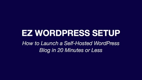Launch a Self-Hosted WordPress Blog in 20 Minutes or Less [Newly Updated!] | Blogging | Scoop.it